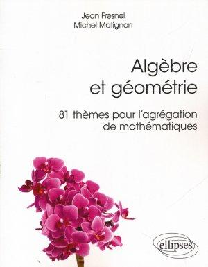 Algèbre et géométrie - 81 thèmes pour l'agrégation de mathématiques-ellipses-9782340017443