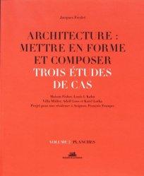 Architecture : mettre en forme et composer. Trois études de cas. Planches