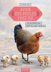 Avoir des poules chez soi : tous les conseils pour élever des poules heureuses