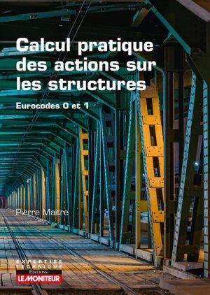Calcul pratique des actions sur les constructions Eurocodes 0 et 1-le moniteur-9782281119022