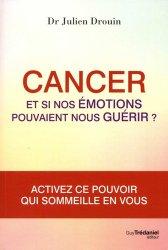 Cancer - Et si nos émotions pouvaient nous guérir ?