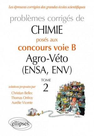 Chimie. Problèmes corrigés posés au concours voie B Agro-Véto (ENSA et ENV) de 2012-2016 - Tome 2-ellipses-9782340017818