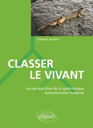 Classer le vivant les perspectives de la systematique evolutionniste moderne-ellipses-9782340017733