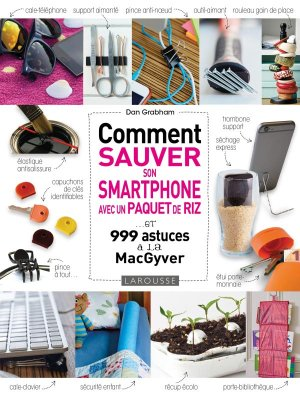 Comment sauver son Smartphone avec un paquet de riz ?-larousse-9782035934413