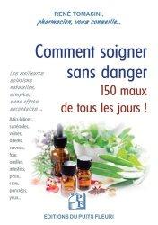 Comment soigner sans danger 150 maux de tous les jours