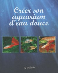 cr er son aquarium d 39 eau douce collectif 9782013304085 hachette livre. Black Bedroom Furniture Sets. Home Design Ideas