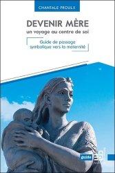 Devenir mère : un voyage au centre de soi : guide de passage symbolique vers la maternité