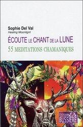 Ecoute le chant de la lune : 55 méditations chamaniques