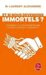 Et si nous devenions immortels ? : comment la technomédecine va bouleverser l'humanité