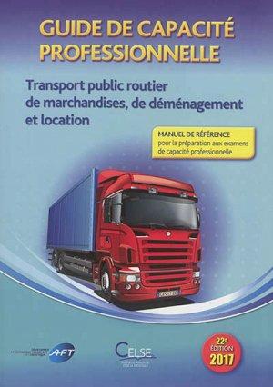 Guide de capacité professionnelle.Transport public routier de marchandises, de déménagement et location-celse-9782850093944