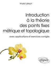 Introduction à la théorie des points fixes métrique et topologique