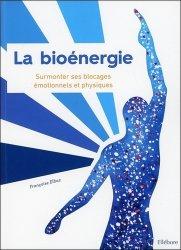 La bioénergie : surmonter ses blocages émotionnels et physiques