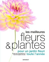 les meilleures fleurs et plantes pour un jardin fleuri toute l 39 ann e collectif 9782501117272. Black Bedroom Furniture Sets. Home Design Ideas
