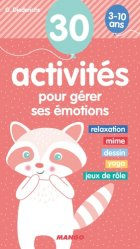 30 activités pour gérer ses émotions / 3-10 ans