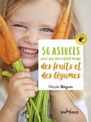 50 astuces pour que mon enfant mange des fruits et des légumes