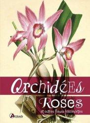 Orchidées, roses : et autres fleurs fascinantes