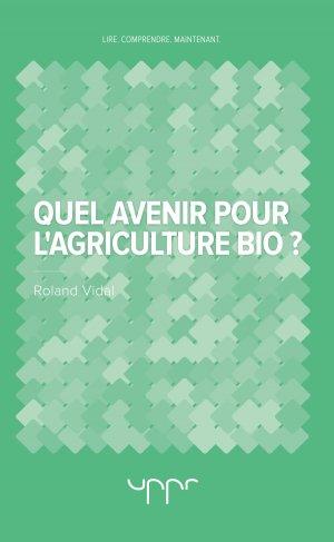 Quel avenir pour l'agriculture bio ?-uppr-9782371681637