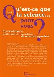Qu'est-ce que la science  pour vous ? tome 2 : 51 scientifiques, philosophes et amateurs de sciences