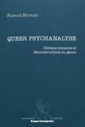 Queer psychanalyse : clinique mineure et déconstructions du genre
