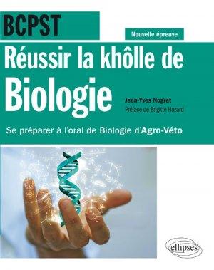 Réussir la khôlle de Biologie en BCPST - Se préparer à l'oral de Biologie d'Agro-Véto - conforme à la nouvelle épreuve-ellipses-9782340015647