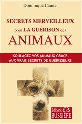 Secrets merveilleux pour la guérison des animaux : soulagez vos animaux grâce aux vrais secrets de guérisseurs