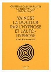 Vaincre la douleur par l'hypnose et l'autohypnose