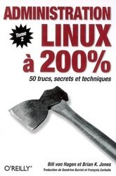 Administration Linux à 200% Tome 2