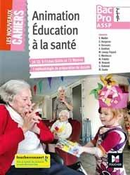 Animation éducation à la santé 2de 1re Tle Bac Pro ASSP Les nouveaux cahiers - Structure et Domicile. Manuel de l'élève