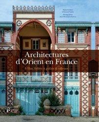 Architectures d'Orient en France : villas, folies et palais d'ailleurs