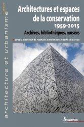 Architectures et espaces de la conservation (1959-2015) : archives, bibliothèques, musées