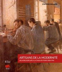 Artisans de la modernité - Des horlogers juifs à La Chaux-de-Fonds (1800-1914)