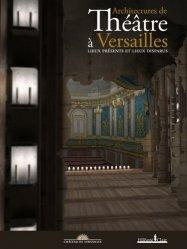 Architectures de théâtres à versailles / lieux présents et lieux disparus