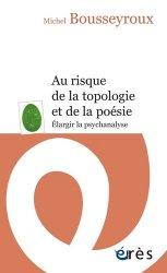 Au risque de la topologie et de la poésie : élargir la psychanalyse