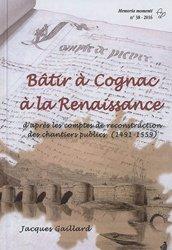Bâtir à Cognac à la Renaissance d'après les comptes de reconstruction des chantiers publics (1491-1559)