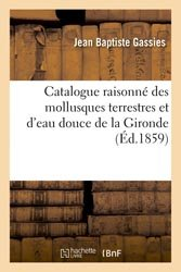 Catalogue raisonné des mollusques terrestres et d'eau douce de la Gironde