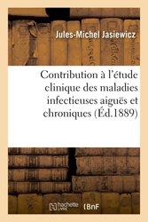 Contribution à l'étude clinique des maladies infectieuses aiguës et chroniques