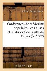 Conférences de médecine populaire. Les Causes d'insalubrité de la ville de Troyes