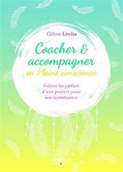 Coacher et accompagner en pleine conscience : cultiver les 5 piliers d'une posture juste avec la méditation