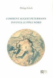 Comment August Petermann inventa le pôle Nord
