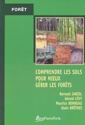 Comprendre les sols pour mieux gérer les forêts: contraintes et fragilités des sols, choix des essences, précautions sylvicoles, améliorations