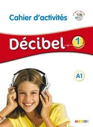 Décibel 1 niv. A1 - Cahier + CD mp3