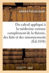 Du calcul appliqué à la médecine comme complément de la théorie, des faits et des raisonnements