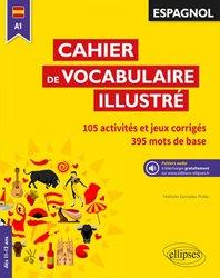 Espagnol A1 / cahier de vocabulaire illustré : 105 activités et jeux corrigés, 401 mots de base