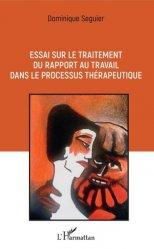 Essai sur le traitement du rapport au travail dans le processus thérapeutique