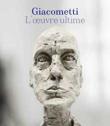 Giacometti : l'oeuvre ultime