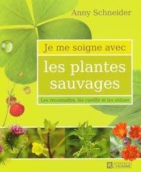 Je me soigne avec les plantes sauvages