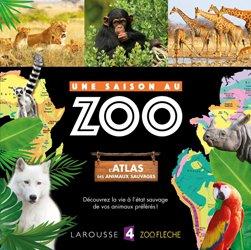 L'atlas des animaux sauvages UNE SAISON AU ZOO