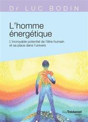 L'homme énergétique : l'incroyable potentiel de l'être humain