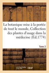La botanique mise à la portée de tout le monde, Collection des plantes d'usage en médecine Tome 2