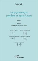La psychanalyse pendant et après Lacan - Tome 2